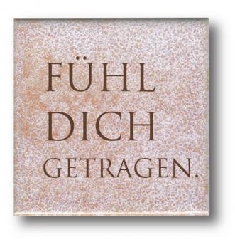 Spruchkachel 10x10 cm - FÜHL DICH GETRAGEN